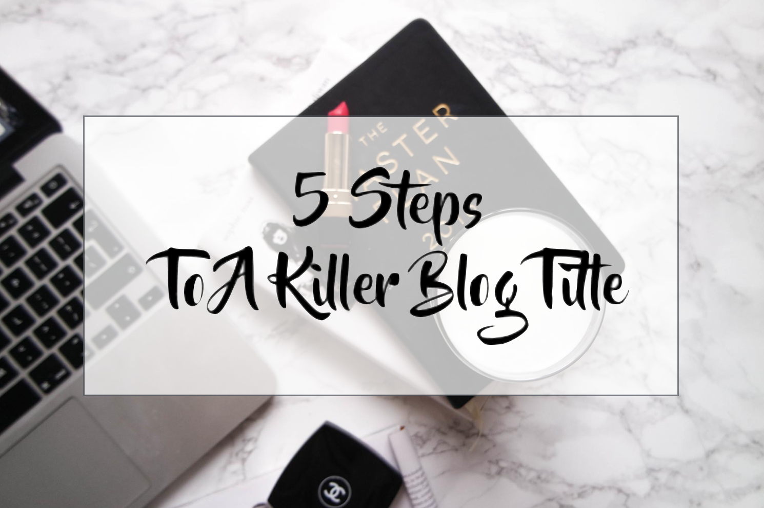 5 Steps To A Killer Blog Title