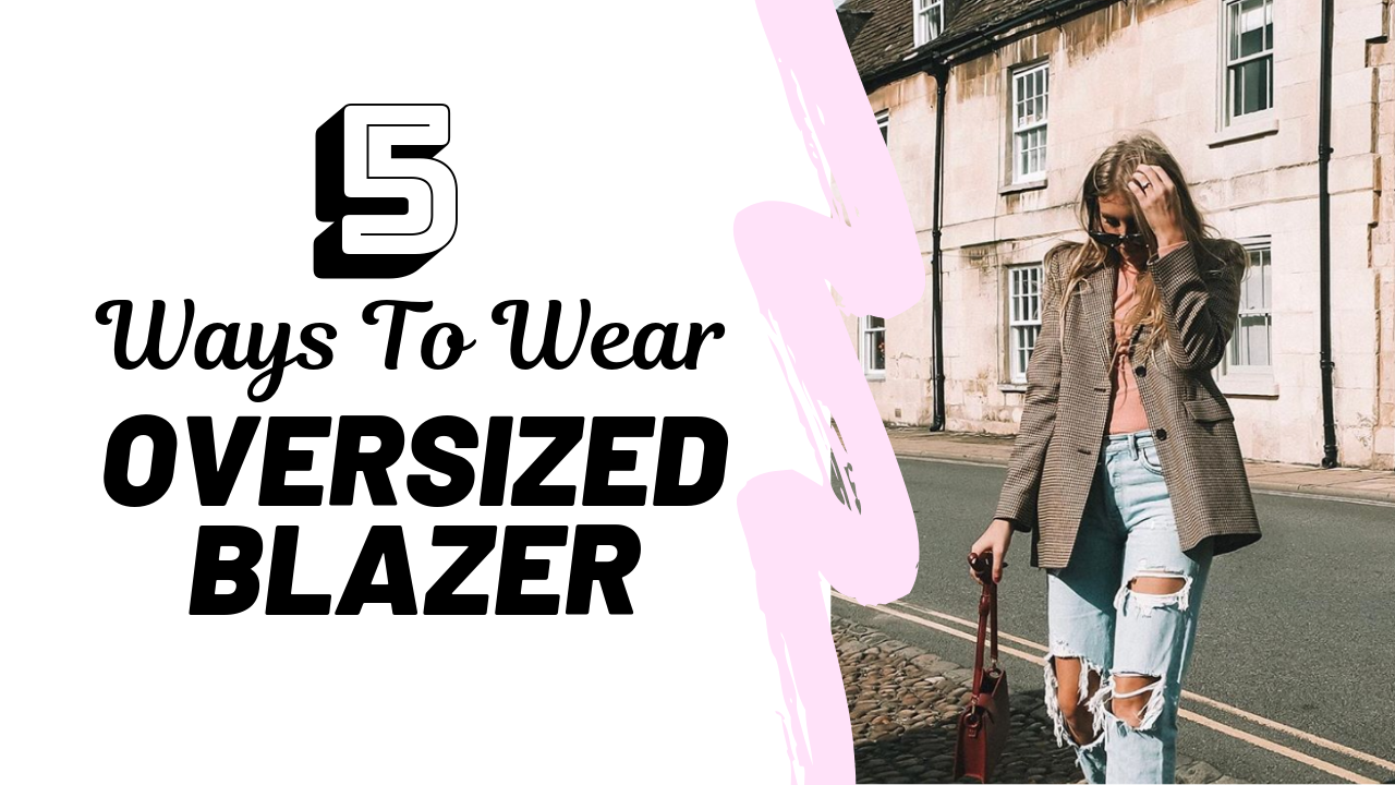 5 Ways To Wear The Oversized Blazer